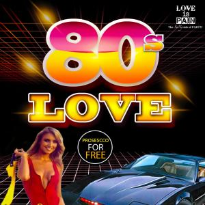 80s PARTY - Love, SEX &